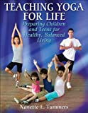 Teaching Yoga for Life: Preparing Children and Teens for Healthy, Balanced Living