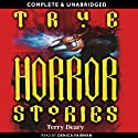 True Horror Stories (       UNABRIDGED) by Terry Deary Narrated by Denica Fairman