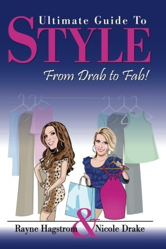 Ultimate Guide to Style: From Drab to Fab! by Hagstrom, Rayne, Drake, Nicole(December 19, 2012) Paperback PDF