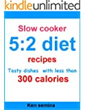 Slow cooker 5:2 diet recipes: Tasty dishes with less than 300 calories (English Edition)