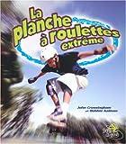 La Planche a Roulette Extreme / Extreme Skateboarding (Sans Limites / Without Limits) (French Edition)