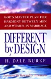 Different by Design: God's Master Plan for Harmony Between Men and Women in Marriage (0802481973) by Burke, H. Dale