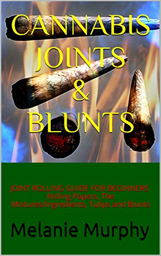 Cannabis Joint: A Beginners Guide on How to Roll a Joint, Discover the Different Rolling Techniques: Rolling Papers, The Mixtures/Ingredients, Tulips and Blunts