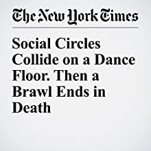 Social Circles Collide on a Dance Floor. Then a Brawl Ends in Death Other by Benjamin Mueller, Ashley Southall, Al Baker Narrated by Corey M. Snow