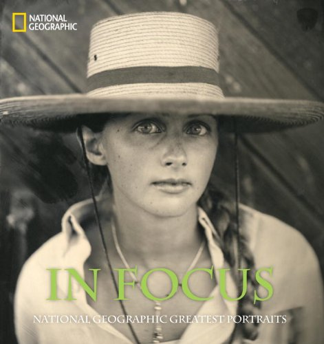 In Focus: National Geographic Greatest Portraits: National Geographics Greatest Portraits (National Geographic Collectors)