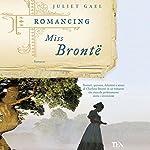 Romancing Miss Bronte: A Novel   Juliet Gael