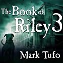 The Book of Riley: A Zombie Tale Pt. 3: Book of Riley Series, Book 3 Audiobook by Mark Tufo Narrated by Sean Runnette