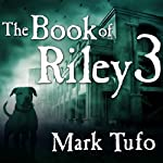 The Book of Riley: A Zombie Tale Pt. 3: Book of Riley Series, Book 3 (       UNABRIDGED) by Mark Tufo Narrated by Sean Runnette