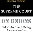 The Supreme Court on Unions: Why Labor Law Is Failing American Workers Hörbuch von Julius G. Getman Gesprochen von: Kyle A Northcott