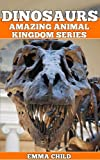 DINOSAURS: Fun Facts and Amazing Photos of Animals in Nature (Amazing Animal Kingdom Series)