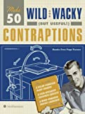 Make 50 Wild and Wacky (but Useful!) Contraptions (006143776X) by Brandt, Robert