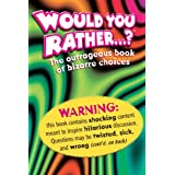 Would You Rather . . . ?: The Outrageous Book of Bizarre Choices ~ Workman Publishing