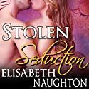 Stolen Seduction: Stolen Series, Book 3 Audiobook by Elisabeth Naughton Narrated by Elizabeth Wiley