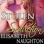 Stolen Seduction: Stolen Series, Book 3 | Elisabeth Naughton