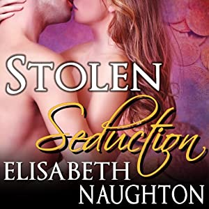 Stolen Seduction: Stolen Series, Book 3 | [Elisabeth Naughton]