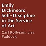 Emily Dickinson: Self-Discipline in the Service of Art | Carl Rollyson,Lisa Paddock