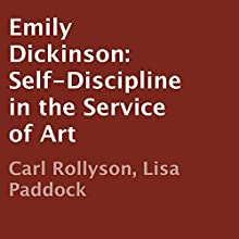 Emily Dickinson: Self-Discipline in the Service of Art (       UNABRIDGED) by Carl Rollyson, Lisa Paddock Narrated by John Stamper