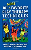 img - for 101 More Favorite Play Therapy Techniques (Child Therapy (Jason Aronson)) book / textbook / text book