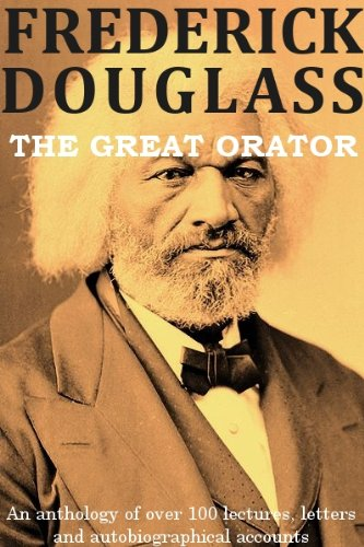 Frederick Douglass - Frederick Douglass: The Great Orator (optimized for Kindle) (English Edition)