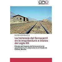 La herencia del ferrocarril en la arquitectura a inicios del siglo XX: Estudio del impacto del ferrocarril en...