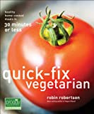 Quick-Fix Vegetarian: Healthy Home-Cooked Meals in 30 Minutes or Less (Quick-Fix Cooking)