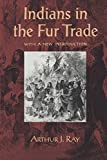 Indians in the Fur Trade: Their Roles as Trappers, Hunters, and Middlemen in the Lands Southwest of Hudson Bay, 1660-1870 (Heritage)