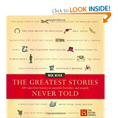 The Greatest Stories Never Told: 100 Tales from History to Astonish, Bewilder, and Stupefy by Rick Beyer