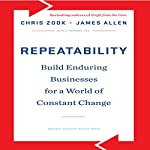 Repeatability: Build Enduring Businesses for a World of Constant Change | Chris Zook,James Allen