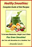 Healthy Smoothies: Complete Guide of Diet Recipes to Increase Metabolism, Weight Loss & Detox - Plus Green Smoothies!
