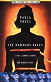 Mammary Plays: How I Learned to Drive and the Mineola Twins (1559361441) by Vogel, Paula