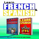 Learn French & Learn Spanish: 2 Books in 1! A Fast and Easy Guide for Beginners | Oliver Robichaud,Juan Diago