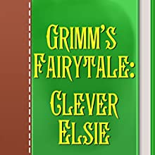Clever Elsie (Annotated) (       UNABRIDGED) by Brothers Grimm Narrated by Anastasia Bertollo