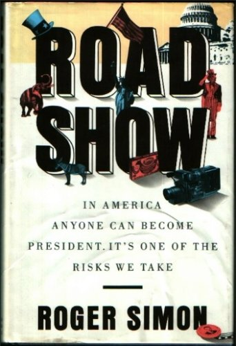 Road Show: In America, Anyone Can Become President, It's One of the Risks We Take, Roger Simon