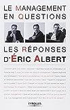 Le management en questions : Les réponses d'Eric Albert