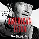American Titan: Searching for John Wayne (       UNABRIDGED) by Marc Eliot Narrated by Pete Larkin