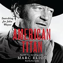 American Titan: Searching for John Wayne (       UNABRIDGED) by Marc Eliot Narrated by Pete Larkin