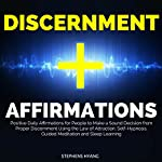 Discernment Affirmations: Positive Daily Affirmations for People to Make a Sound Decision from Proper Discernment Using the Law of Attraction | Stephens Hyang