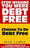 img - for Stop Wishing Your Were Debt Free: Choose To Be Debt Free book / textbook / text book