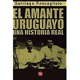 El amante uruguayo (Spanish Edition)