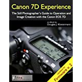 Canon 7D Experience - The Still Photographer's Guide to Operation and Image Creation With the Canon EOS 7Ddi Douglas Klostermann