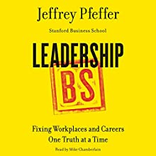 Leadership BS: Fixing Workplaces and Careers One Truth at a Time (       UNABRIDGED) by Jeffrey Pfeffer Narrated by Mike Chamberlain