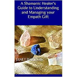A Shamanic Healer's Guide to Understanding and Managing your Empath Gift
