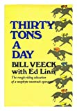 img - for Thirty Tons a Day: The Rough-Riding Education of a Neophyte Racetrack Operator book / textbook / text book