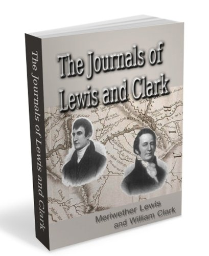 Meriwether Lewis - The Journals of Lewis and Clark, 1804-1806 (Illustrated) - Plus LEWIS AND CLARK BY WILLIAM R. LIGHTON