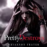 Pretty When She Destroys | Rhiannon Frater
