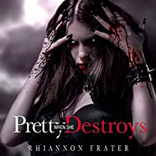 Pretty When She Destroys (       UNABRIDGED) by Rhiannon Frater Narrated by Kristin Allison