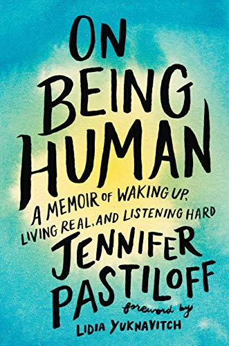 On Being Human A Memoir of Waking Up, Living Real, and Listening Hard [Pastiloff, Jennifer] (Tapa Dura)