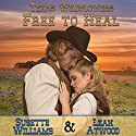 Free to Heal: A Historical Western Marriage of Convenience Novelette Series: Texas Wildflowers, Book 2 Audiobook by Susette Williams, Leah Atwood Narrated by Allyson Voller