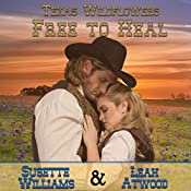 Free to Heal: A Historical Western Marriage of Convenience Novelette Series: Texas Wildflowers, Book 2 | Susette Williams, Leah Atwood