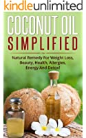 Cосоnut Oil Simplified: Natural Remedy For Weight Loss, Beauty, Health, Allergies, Energy And Detox! (English Edition)